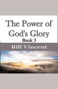 The Power of God's Glory, Bill Vincent
