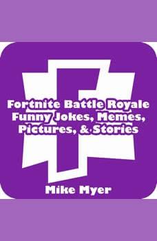 Fortnite Battle Royale Funny Jokes, Memes, Pictures, & Stories, Mike Myer