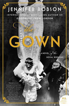 The Gown: A Novel of the Royal Wedding A Novel of the Royal Wedding, Jennifer Robson