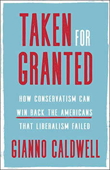 Taken for Granted: How Conservatism Can Win Back the Americans That Liberalism Failed, Gianno Caldwell