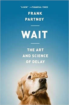 Wait: The Art and Science of Delay, Frank Partnoy