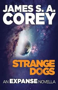 Strange Dogs: An Expanse Novella An Expanse Novella, James S. A. Corey