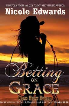 Betting on Grace: A Dead Heat Ranch Novel, Book 1, Nicole Edwards