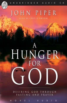 A Hunger For God: Desiring God Through Fasting and Prayer, John Piper