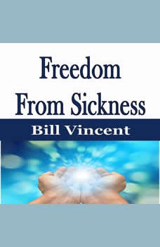 Freedom From Sickness, Bill Vincent