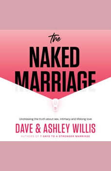 The Naked Marriage: Undressing the truth about sex, intimacy and lifelong love, Dave Willis