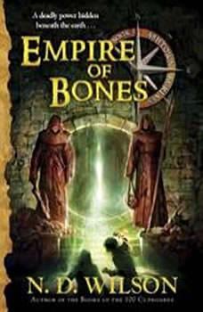 Empire of Bones: Ashtown Burials #3, N. D. Wilson
