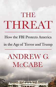 The Threat: How the FBI Protects America in the Age of Terror and Trump How the FBI Protects America in the Age of Terror and Trump, Andrew G. McCabe