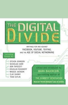 The Digital Divide: Writings For and Against Facebook, Youtube, Texting, and the Age of Social Networking, Mark Bauerlein