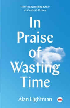 In Praise of Wasting Time, Alan Lightman