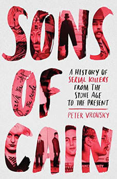 The Sons of Cain: A History of Serial Killers from the Stone Age to the Present, Peter Vronsky