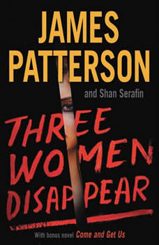 Three Women Disappear: with bonus novel Come and Get Us, James Patterson