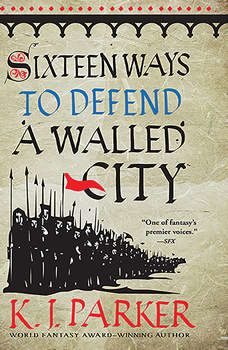 Sixteen Ways to Defend a Walled City, K. J. Parker