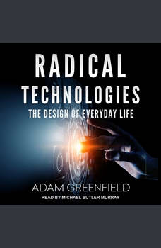 Radical Technologies: The Design of Everyday Life, Adam Greenfield