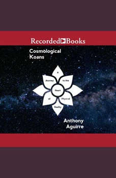 Cosmological Koans: A Journey to the Heart of Physical Reality, Anthony Aguirre