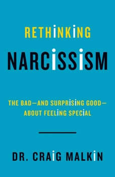 Rethinking Narcissism: The Bad-and Surprising Good-About Feeling Special, Dr. Craig Malkin