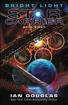 Bright Light: Star Carrier: Book Eight Star Carrier: Book Eight, Ian Douglas