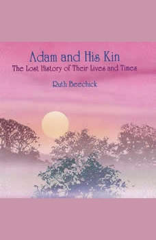 Adam and His Kin: The Lost History of Their Lives and Times, Ruth Beechick