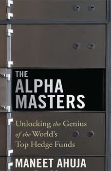 The Alpha Masters: Unlocking the Genius of the World's Top Hedge Funds, Maneet Ahuja