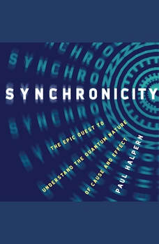 Synchronicity: The Epic Quest to Understand the Quantum Nature of Cause and Effect, Paul Halpern