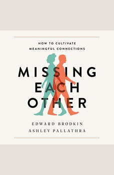 Missing Each Other: How to Cultivate Meaningful Connections, Edward Brodkin