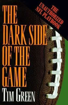 The Dark Side of the Game: My Life in the NFL, Tim Green