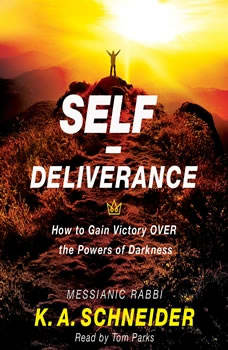 Self-Deliverance: How to Gain Victory OVER the Powers of Darkness How to Gain Victory OVER the Powers of Darkness, K. A. Schneider