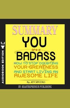 Summary of You Are a Badass: How to Stop Doubting Your Greatness and Start Living an Awesome Life by Jen Sincero, Readtrepreneur Publishing
