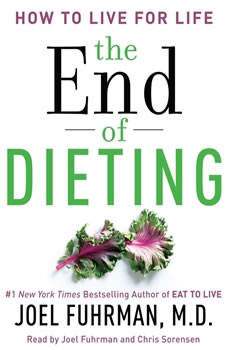 The End of Dieting: How to Live for Life How to Live for Life, Dr. Joel Fuhrman
