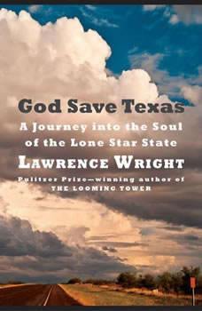 God Save Texas: A Journey into the Soul of the Lone Star State A Journey into the Soul of the Lone Star State, Lawrence Wright