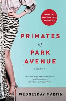 Primates of Park Avenue: Adventures Inside the Secret Sisterhood of Manhattan Moms, Wednesday Martin