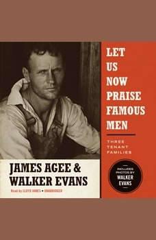 Let Us Now Praise Famous Men: Three Tenant Families Three Tenant Families, James Agee