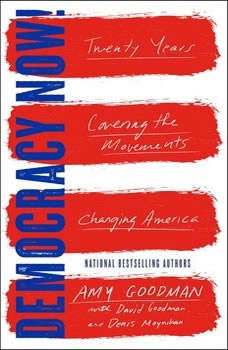 Democracy Now!: Twenty Years Covering the Movements Changing America, Amy Goodman