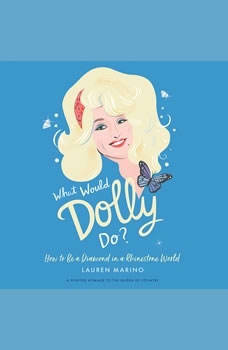 What Would Dolly Do?: How to Be a Diamond in a Rhinestone World How to Be a Diamond in a Rhinestone World, Lauren Marino