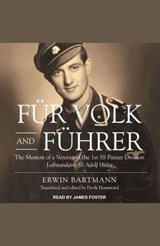 Fur Volk and Fuhrer: The Memoir of a Veteran of the 1st SS Panzer Division Leibstandarte SS Adolf Hitler, Erwin Bartmann