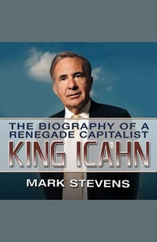 King Ichan: The Biography of a Renegade Capitalist, Mark Stevens