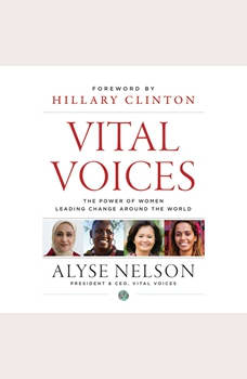 Vital Voices: The Power of Women Leading Change Around the World, Hillary Rodham Clinton