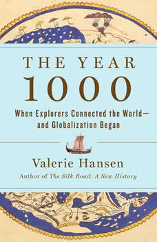 The Year 1000: When Explorers Connected the World—and Globalization Began, Valerie Hansen