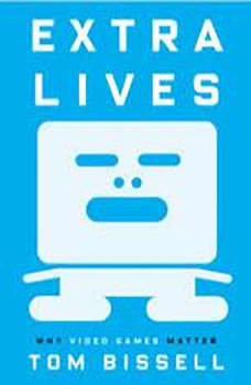 Extra Lives: Why Video Games Matter, Tom Bissell