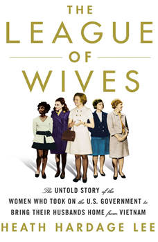 The League of Wives: The Untold Story of the Women Who Took on the U.S. Government to Bring Their Husbands Home, Heath Hardage Lee