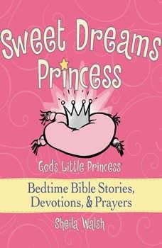 Sweet Dreams Princess: 81 Favorite Bedtime Bible Stories Read by Sheila Walsh, Sheila Walsh