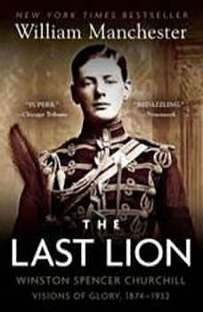 The Last Lion, Vol 1: Winston Spencer Churchill, Volume I: Visions of Glory 18741932, William Manchester