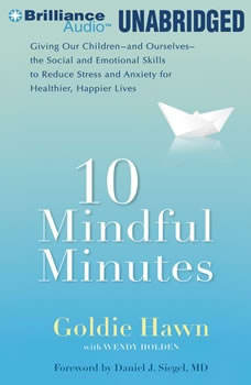 10 Mindful Minutes: Giving Our Children the Social and Emotional Skills to Lead Smarter, Healthier, and Happier Lives Giving Our Children the Social and Emotional Skills to Lead Smarter, Healthier, and Happier Lives, Goldie Hawn