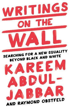 Writings on the Wall: Searching for a New Equality Beyond Black and White, Kareem Abdul-Jabbar
