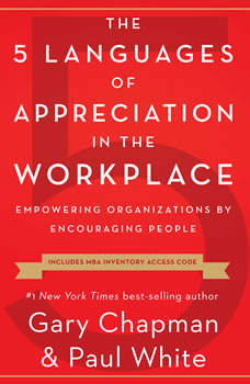 The 5 Languages of Appreciation in the Workplace: Empowering Organizations by Encouraging People Empowering Organizations by Encouraging People, Gary Chapman
