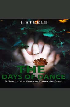 The Days of Dance: Following the Heart or Living the Dream, J. Steele