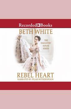 A Rebel Heart, Beth White