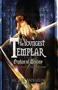 Orphan of Destiny: The Youngest Templar Trilogy, Book 3, Michael P. Spradlin