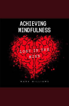 Achieving Mindfulness, Mark Williams