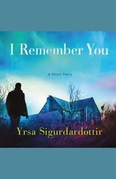I Remember You: A Ghost Story A Ghost Story, Yrsa Sigurdardottir